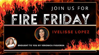 Fire Friday with Ivelisse Lopez