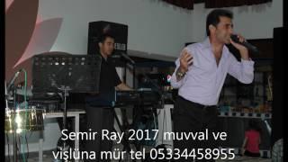 Semir Ray 2017 Muvval ve Vişlüna mür tel 05334458955