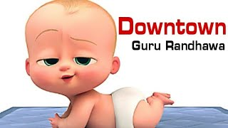 Downtown Guru Randhawa | The BOSS BABY Version | T-Series