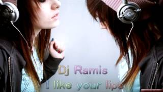 Dj Ramis - I like your lips [ 2011 ]