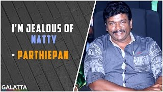 Im jealous of Natty - Parthiepan