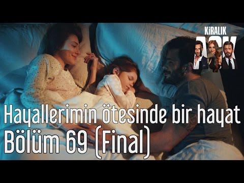 Kiralık Aşk 69. Bölüm (Final) - Hayallerimin Ötesinde Bir Hayat
