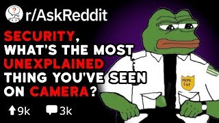 Security, What's The Most Unexplained Thing You Caught On Camera? (Reddit Stories r/AskReddit)