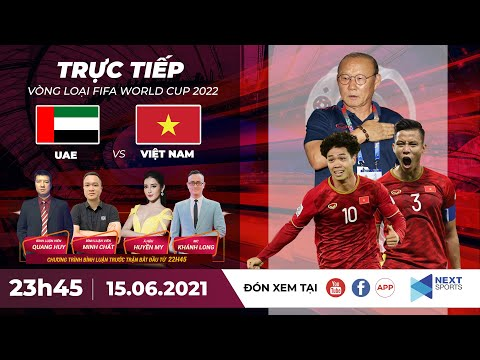 🔴 Trực tiếp   UAE - Việt Nam   Vòng loại World Cup 2022   NEXT SPORTS
