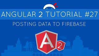 angular 2 tutorial 27 posting data to firebase