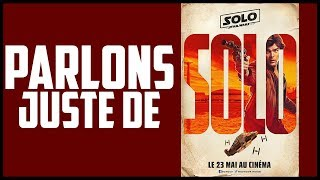 PARLONS JUSTE DE - Han SOLO STAR WARS Story !