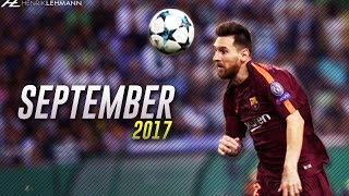 Lionel Messi ● September 2017 ● Goals, Skills & Assists HD