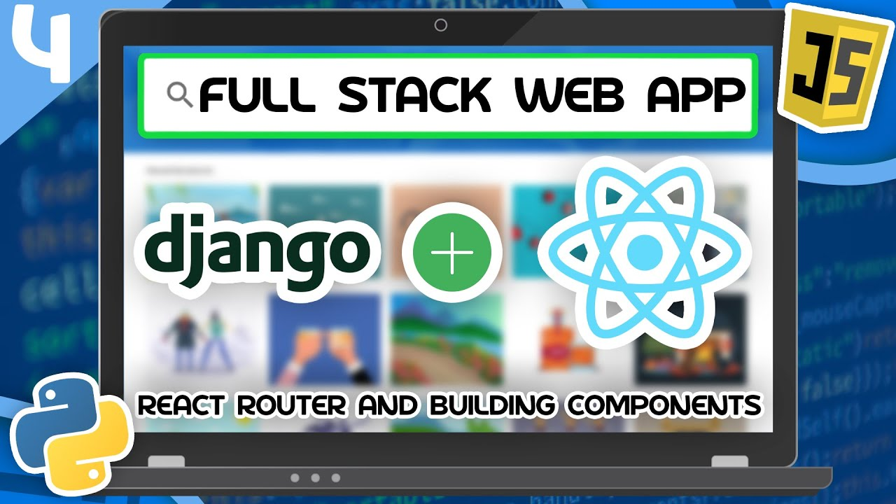 Django & React Tutorial - React Router and Building Components