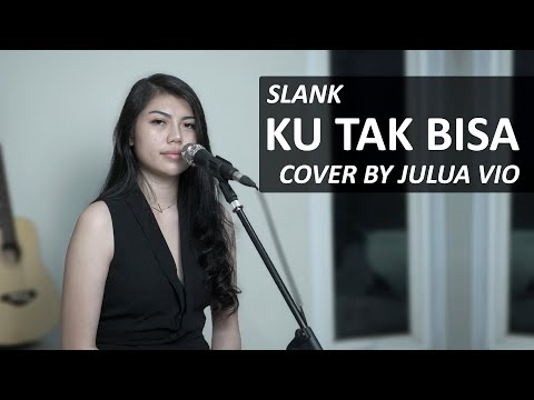 Download KU TAK BISA - SLANK COVER BY JULIA VIO Mp4 baru
