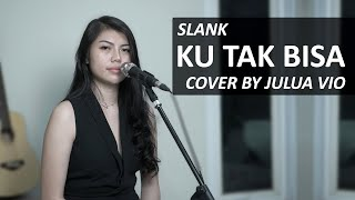KU TAK BISA - SLANK COVER BY JULIA VIO