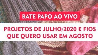 LIVE   PROJETOS DE JULHO/2020 E PRÓXIMOS FIOS QUE QUERO USAR