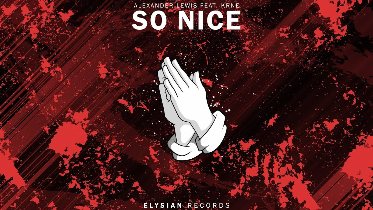 Alexander lewis so nice feat krne youtube for So nice images