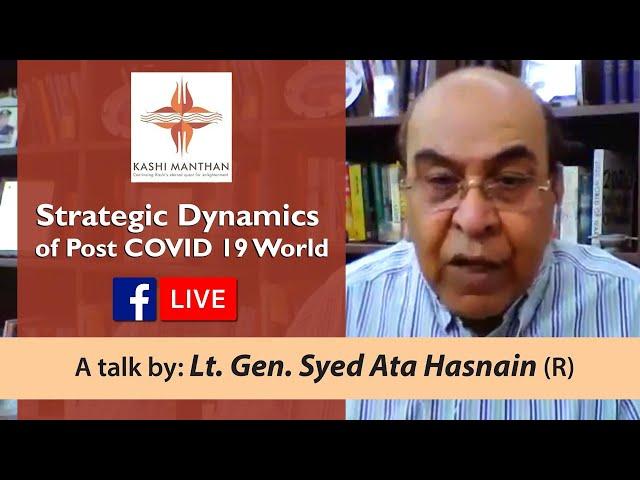Lt Gen Syed Ata Hasnain | Strategic Dynamics of Post COVID 19 World