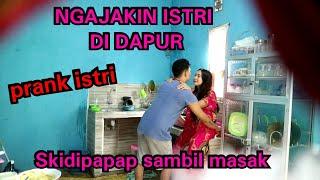 PRANK AJAK ISTRI SKIDIPAPAP DI DAPUR !! SAMBIL MASAK ,istri mau beneran !!