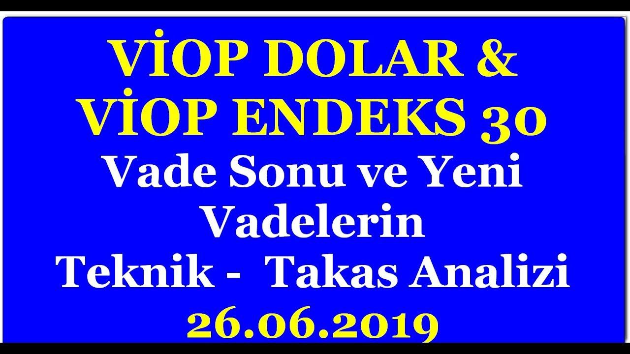 VİOP DOLAR & VİOP ENDEKS 30 HAZİRAN VADE İŞLEMLERİNDE SON DURUM NEDİR...? 26.06.2019