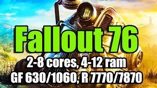 Fallout 76 на слабом ПК 2-8 cores, 4-12 ram, GF 630 1060, R 7770 7870