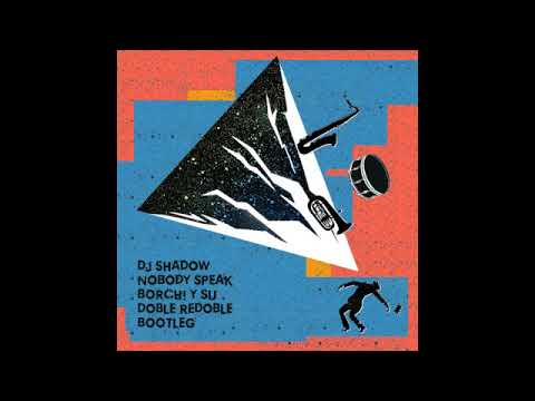 Dj Shadow - Nobody Speak (Borchi y Su Doble Redoble Bootleg)