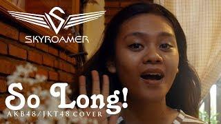 JKT48 - So Long! [COVER BY SKYROAMER]