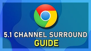 Google Chrome - How to Enable 5.1 Channel Surround Sound - Windows 10