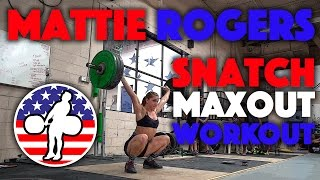 Mattie Rogers - Maxout Snatch Training Session (July 2016)