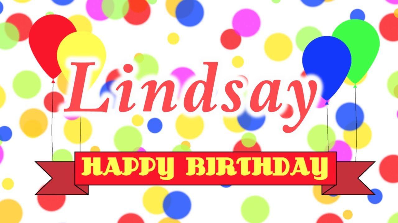 Happy Birthday Lindsay Song Youtube