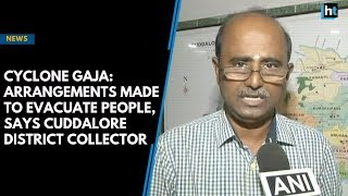 Cyclone Gaja: Arrangements made to evacuate people, says Cuddalore district collector