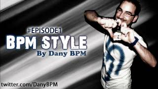 Dany BPM Presents: BPM Style Podcast #1