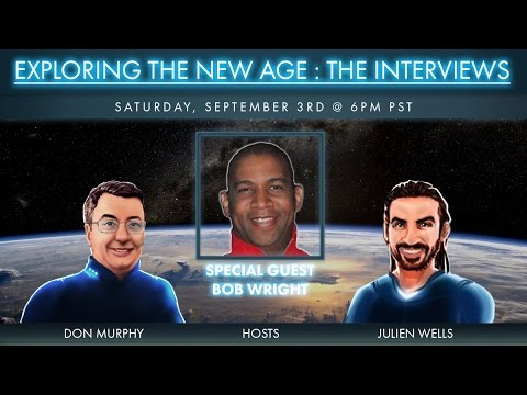 Exploring the New Age: The Interviews - Bob Wright Part 2- 9-4-16