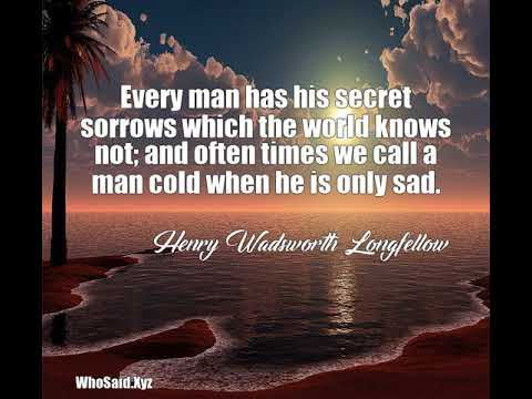 Henry Wadsworth Longfellow: Every Man Has His Secret Sorrows Which The  World K.
