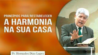 Princípios para restabelecer a harmonia na sua casa | Pr Hernandes Dias Lopes