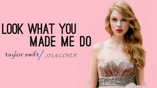 Taylor Swift / Look What You Made Me Do - Lyrics / J.Fla  Cover
