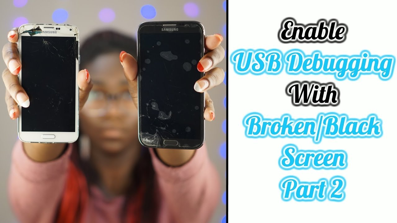 How To Turn On USB Debugging With A Broken/Black Screen Part