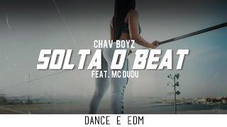 Chav Boyz - Solta O Beat (feat. MC Dudu)