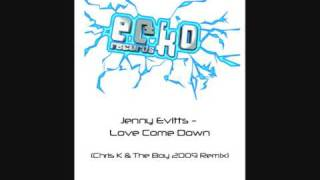 Jenny Evitts - Love Come Down (Chris K & The Boy 2009 Remix)