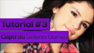 Tutorial #3 Capa da Selena Gomez