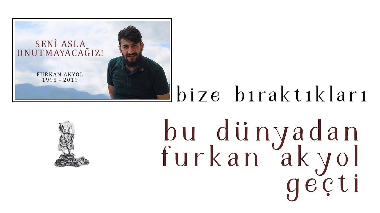 bu dünyadan Furkan Akyol geçti..