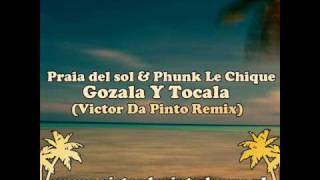 Praia del Sol & Phunk Le Chique - Gozala y Tocala (Victor Da Pinto Remix)