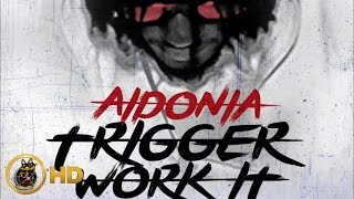 Aidonia - Trigger Work It (Raw) [Dancehall Bully Riddim] August 2016