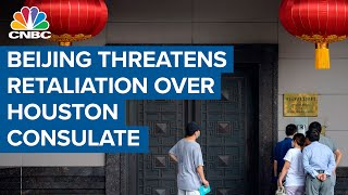 Beijing threatens retaliation for forced closure of Houston consulate