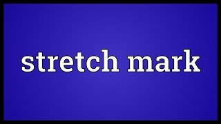 Stretch mark Meaning