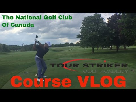 Martin Chuck | The National Golf Club Of Canada | Course VLOG