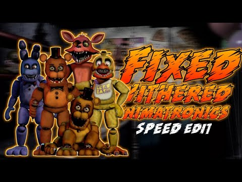 [FNaF] Speed Edit - Fixed Withered Animatronics
