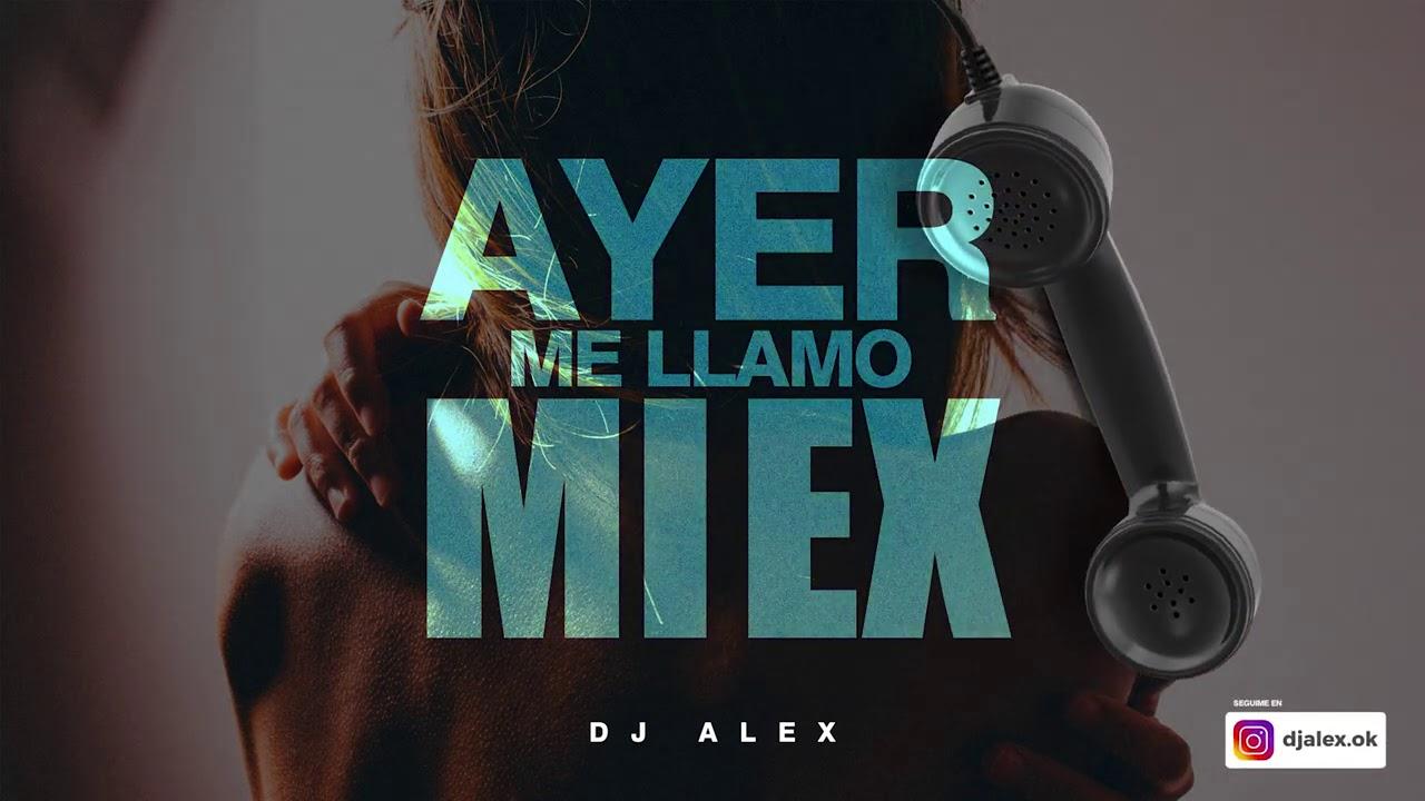 Ayer Me Llamo Mi Ex (Oficial Remix) DJ Alex