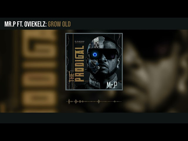 Mr. P - Grow Old ft Ovikelz (Official Audio)