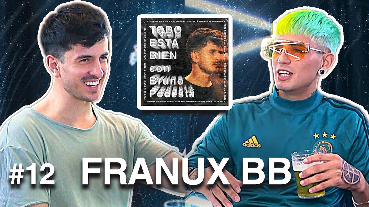 FRANUX BB - TODO ESTÁ BIEN con Bruno Podestá #12