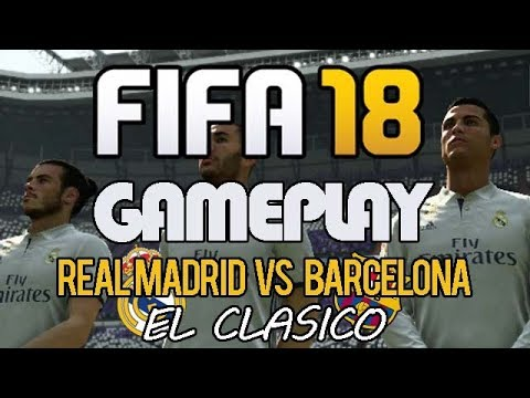 Fifa 18 Gameplay! -  Real Madrid vs Barcelona (El Clasico)