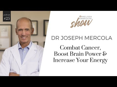 25: Dr Joseph Mercola On Combat Cancer, Boost Brain Power & Increase Your Energy w Melissa Ambrosini
