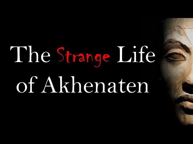 The Strange Life of Akhenaten