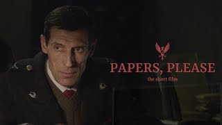 PAPERS, PLEASE - The Short Film (2018) 4K SUBS by : Никита Ордынский