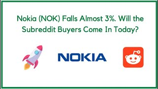 Nokia (NOK) Falls Almost 3%. Will the Subreddit Buyers Come in Today?